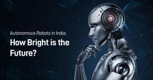 Autonomous Robots in India - How Bright Is the Future