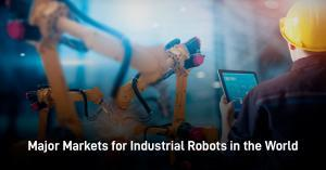 Major Markets for Industrial Robots in the World