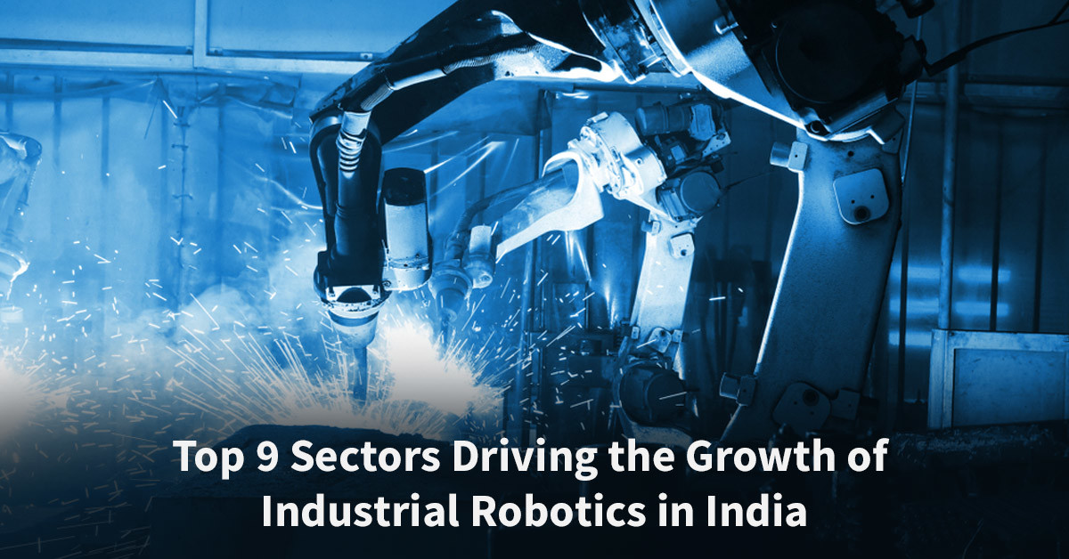 Top-9-Sectors-Driving-the-Growth-of-Industrial-Robotics-in-India